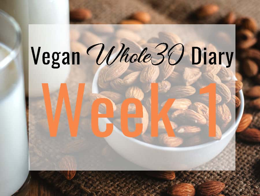 Vegan whole 30 diary week 1 text on a background of almonds